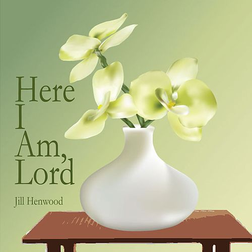 Here I Am, Lord by Jill Henwood