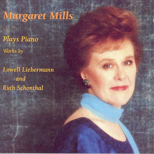 Piano Recital: Mills, Margaret - SCHONTAL, R. / LIEBERMANN, L. by Margaret Mills