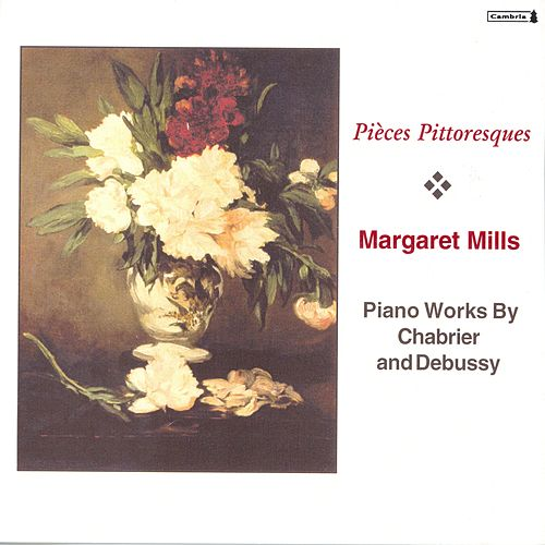 CHABRIER, E.: 10 Pieces pittoresques / Bourree fantasque / DEBUSSY, C.: Suite bergamasque (Mills) by Margaret Mills