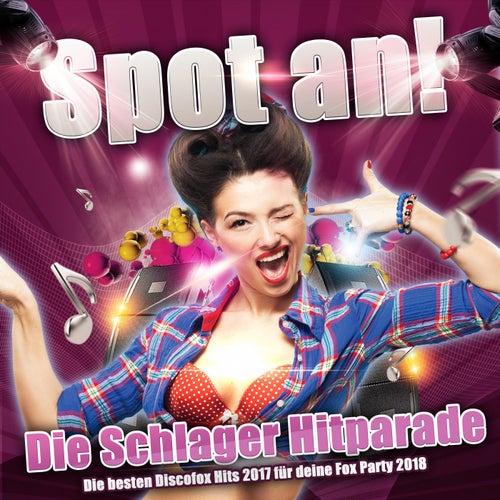 Spot an! Die Schlager Hitparade - Die besten Discofox Hits 2017 für deine Fox Party 2018 von Various Artists