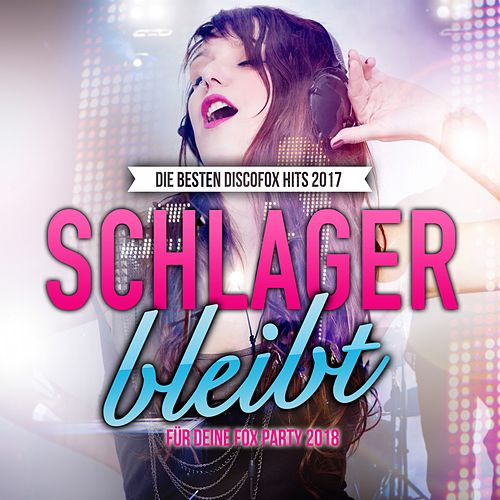 Schlager bleibt - Die besten Discofox Hits 2017 für deine Fox Party 2018 von Various Artists