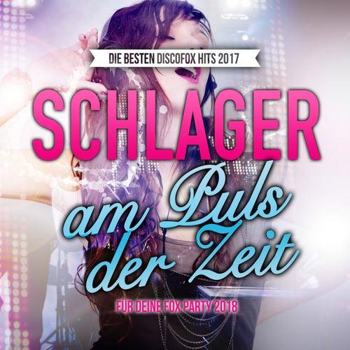 Schlager am Puls der Zeit - Die besten Discofox Hits 2017 für deine Fox Party 2018 von Various Artists