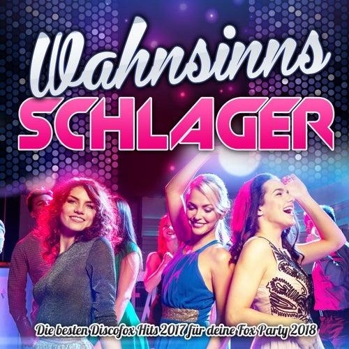 Wahnsinns Schlager - Die besten Discofox Hits 2017 für deine Fox Party 2018 von Various Artists