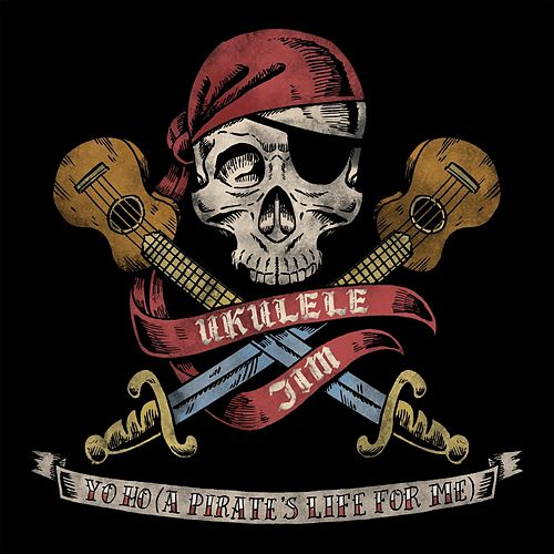 Yo Ho (A Pirate's Life for Me) by Ukulele Jim