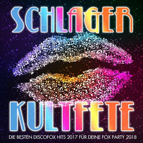 Schlager Kultfete - Die besten Discofox Hits 2017 für deine Fox Party 2018 von Various Artists