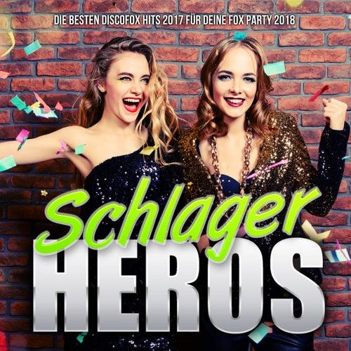 Schlager Heros - Die besten Discofox Hits 2017 für deine Fox Party 2018 von Various Artists