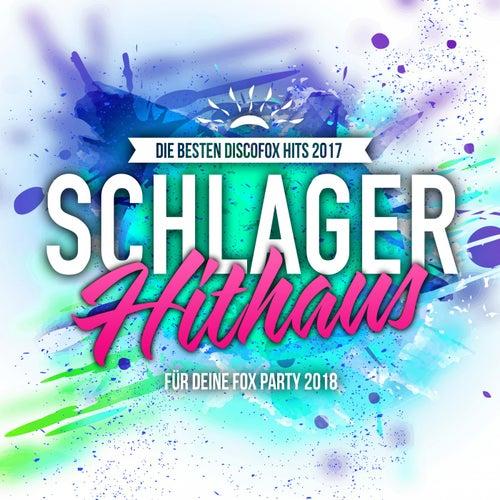 Schlager Hithaus - Die besten Discofox Hits 2017 für deine Fox Party 2018 von Various Artists