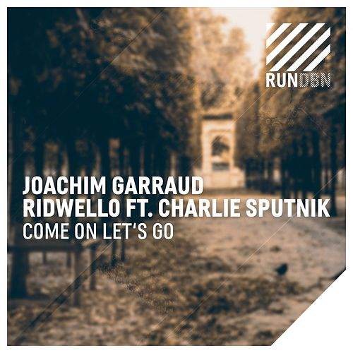 Come on Let's Go by Joachim Garraud & Ridwello