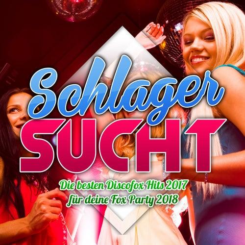 Schlager Sucht - Die besten Discofox Hits 2017 für deine Fox Party 2018 von Various Artists