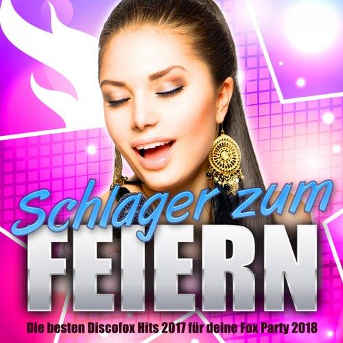Schlager zum Feiern - Die besten Discofox Hits 2017 für deine Fox Party 2018 von Various Artists