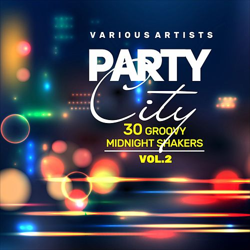 Party City (30 Groovy Midnight Shakers), Vol. 2 von Various Artists