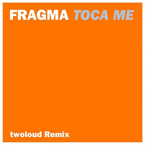 Tocame (Twoloud Remix) by Fragma