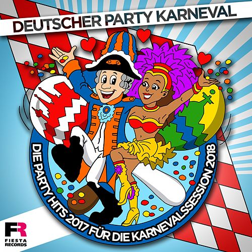 Deutscher Party Karneval - Die Party Hits 2017 für die Karnevalssession 2018 von Various Artists