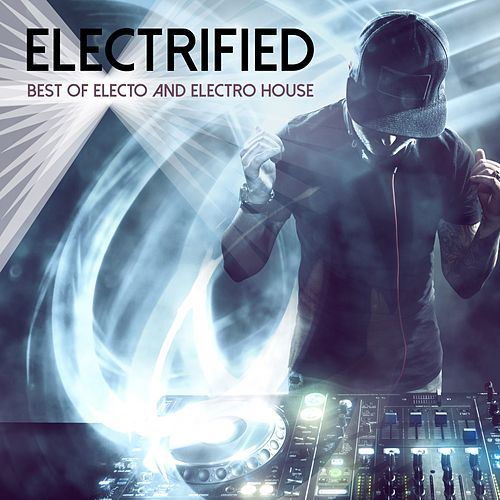Electrified: Best of Electo and Electro House de Various Artists