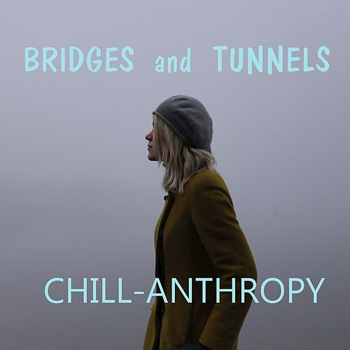 BRIDGES and TUNNELS by Chill-Anthropy