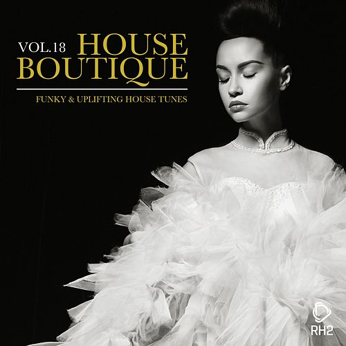 House Boutique, Vol. 18 - Funky & Uplifting House Tunes von Various Artists