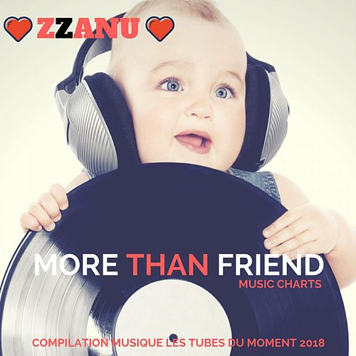 More Than Friends Music Charts (Compilation Musique Les Tubes Du Moment 2018) de ZZanu