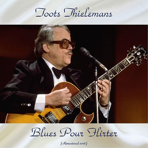 Blues Pour Flirter (Remastered 2018) von Toots Thielemans