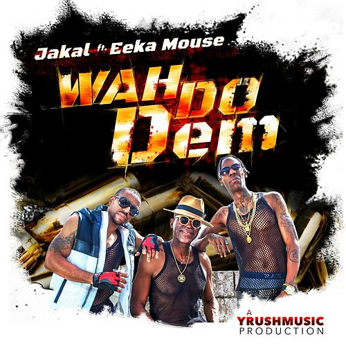 Wah Do Dem (feat. Eeka Mouse) de Jakal