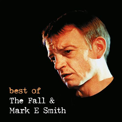 Best of the Fall & Mark E Smith Live by The Fall