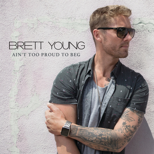 Ain't Too Proud To Beg by Brett Young