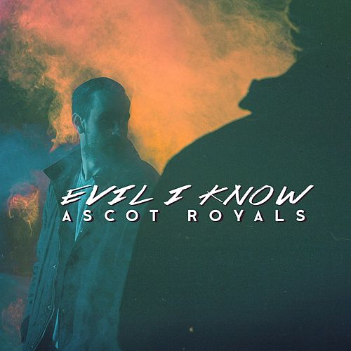 Evil I Know by The Ascot Royals