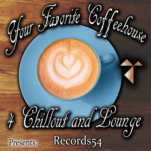 Records54 Presents: Your Favorite Coffeehouse 4 Chillout and Lounge von Various Artists