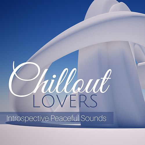 Chillout Lovers: Introspective Chillout Sounds von Various Artists