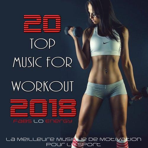 20 Top Music for Workout 2018 (La Meilleure Musique De Motivation Pour Le Sport) de Fabs Lo Energy