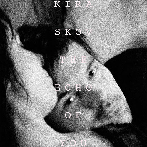 The Echo of You by Kira Skov