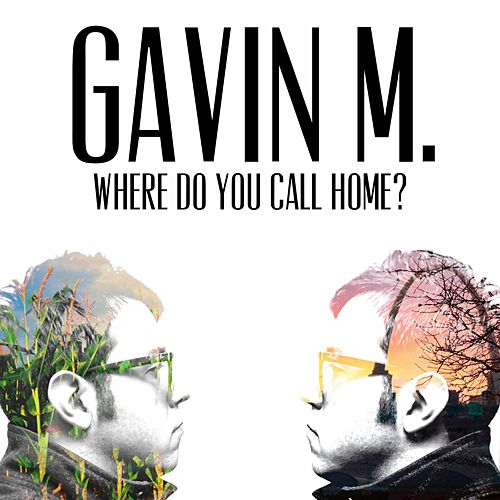 Where Do You Call Home? by Gavin M.