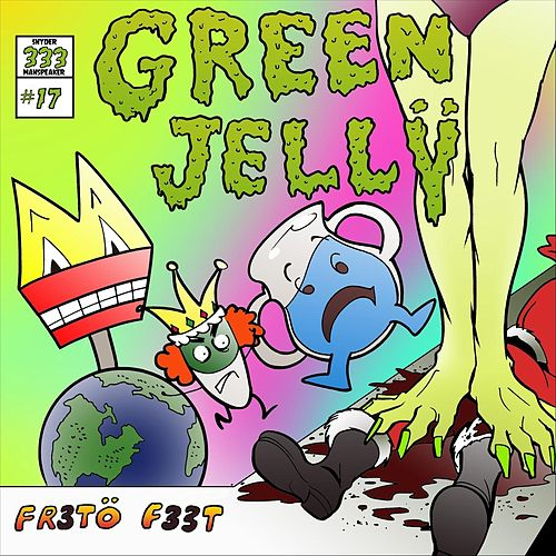 Fr3to F33t de Green Jelly