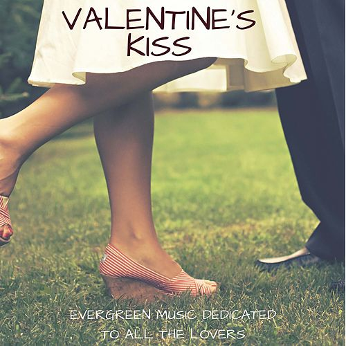 Valentine's Kiss , Evergreen Music Dedicated to all the Lovers de Various Artists