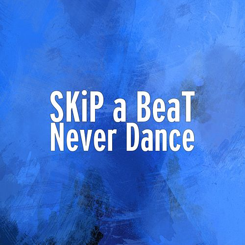 Never Dance de SKiP a BeaT