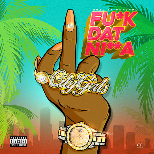 Fu*k Dat Ni**a by City Girls