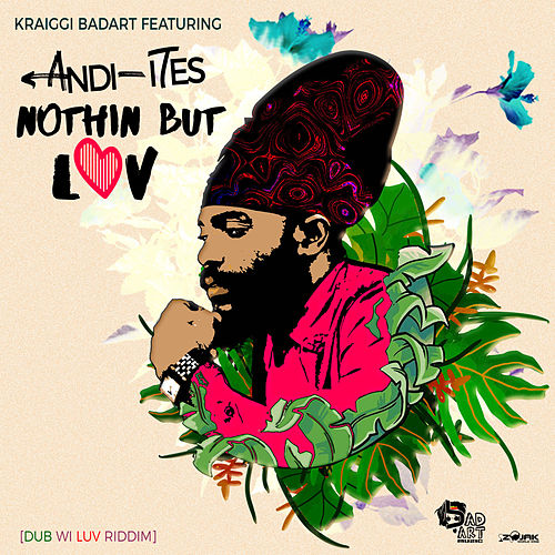 Nothin But Love (Feat. Andi-Ites) - Single by KraiGGi BaDArT