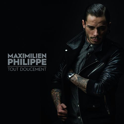 Tout doucement de Maximilien Philippe