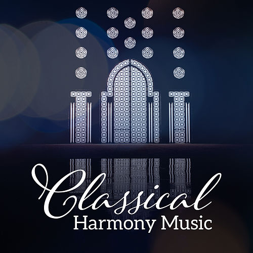 Classical Harmony Music by Best Relaxing Music Consort