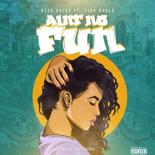 Ain't No Fun (feat. Vino World) by Neek Bucks