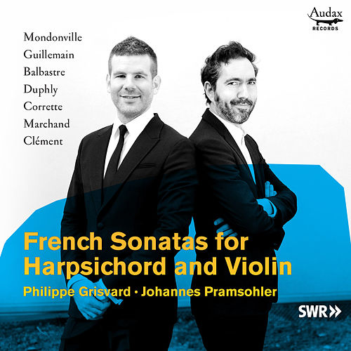 French Sonatas for Harpsichord and Violin by Johannes Pramsohler and Philippe Grisvard