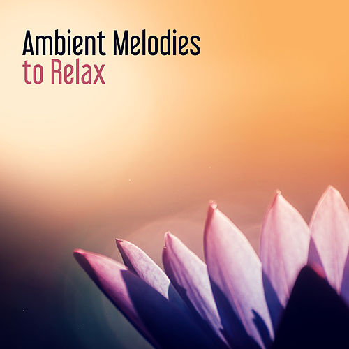 Ambient Melodies to Relax von Ibiza Chill Out