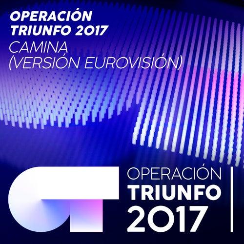 Camina (Versión Eurovisión / Operación Triunfo 2017) de Operación Triunfo 2017