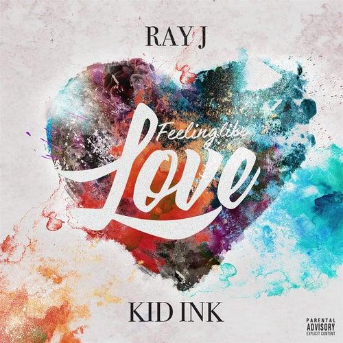 Feeling Like Love (feat. Kid Ink) by Ray J