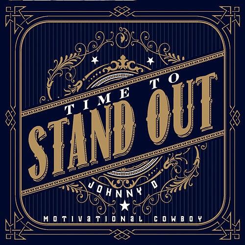 Time to Stand Out by Johnny D Motivational Cowboy