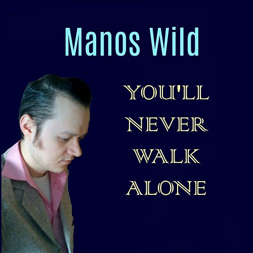 You'll Never Walk Alone van Manos Wild
