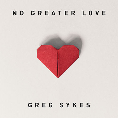 No Greater Love (How Marvelous) by Greg Sykes
