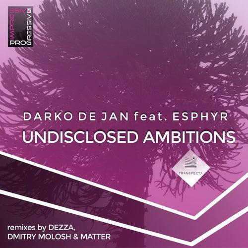 Undisclosed Ambitions (Remixes) by Darko De Jan and Esphyr