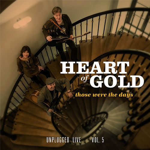 Those Were the Days (Unplugged Live, Vol. 5) by Heart Of Gold