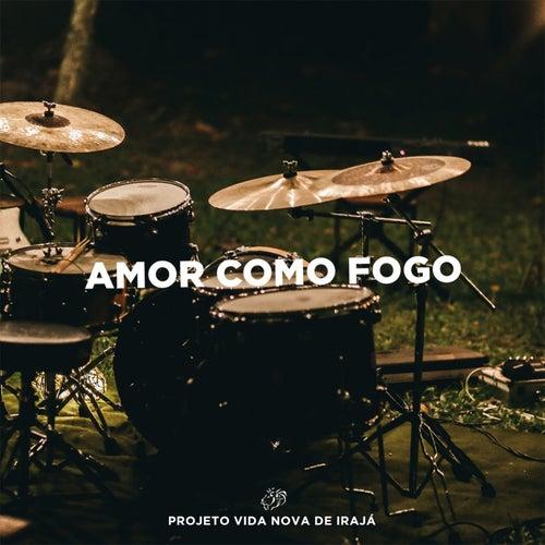 Amor Com Fogo by Projeto Vida Nova de Irajá