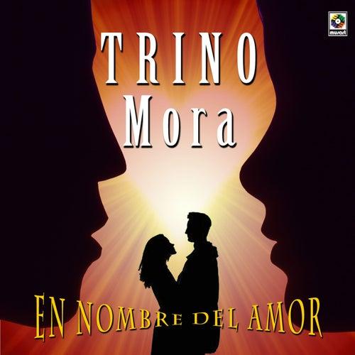 En Nombre Del Amor de Trino Mora